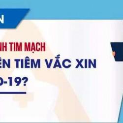 Người Bệnh Tim Mạch Có Nên Tiêm Vắc Xin Ngừa Covid-19 Không? Cần Lưu Ý Những Gì?