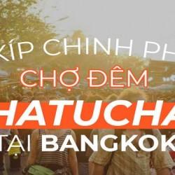 Du lịch Chatuchak-Bangkok, mua quà gì đem về Việt Nam ?