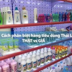 Cách phân biệt hàng tiêu dùng Thái Lan THẬT vs GIẢ
