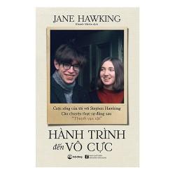 """Sách - Hành Trình Đến Vô Cực - Cuộc Sống Của Tôi Với Stephen Hawking Câu Chuyện Thực Sự Đằng Sau """"Thuyết Vạn Vật""""Sách"""