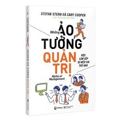 Sách - Những ảo tưởng quản trị - Cuốn sách dành cho các nhà lãnh đạo