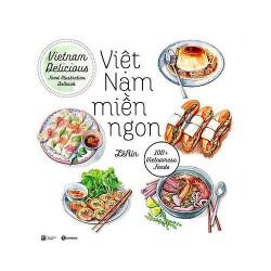 Sách - Việt Nam Miền Ngon (Tái Bản 2019) - Ẩm thực Việt Nam đã vượt ra khỏi biên giới và được nhiều nơi trên thế giới đón nhận