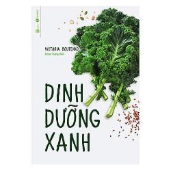 Sách - Dinh Dưỡng Xanh - Cập nhật các vấn đề dinh dưỡng và các yếu tố ảnh hưởng đến sức khỏe con người