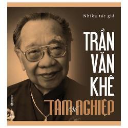 Sách - Trần Văn Khê Tâm Và Nghiệp - Sự nghiệp văn thơ của ông được miêu tả đặc sắc trong cuốn sách này