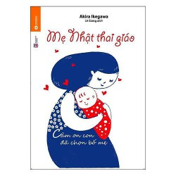 Sách - Mẹ Nhật Thai Giáo - Cảm Ơn Con Đã Chọn Bố Mẹ