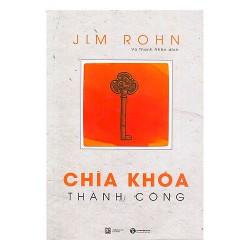 Sách - Chìa Khóa Thành Công (Tái Bản) - Jim Rohn - Giải đáp hàng loạt khúc mắc của một người lần đầu khởi nghiệp