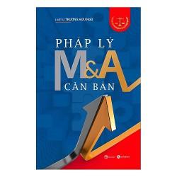 Sách - Pháp Lý M & A Căn Bản mang tính ứng dụng thực tiễn cao dành cho sinh viên ngành luật