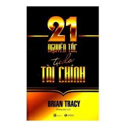 Sách - 21 Nguyên Tắc Tự Do Tài Chính - Tự làm chủ, tự kiếm ra tiền từ tư duy và kiến thức của bản thân