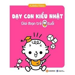 Sách - Dạy Con Kiểu Nhật - Giai Đoạn Trẻ 0 Tuổi - Dạy con là một công việc đòi hỏi nhiều sự kiên nhẫn cũng như kiến thức sâu sắc