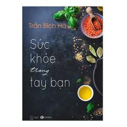Sách - Sức Khỏe Trong Tay Bạn - Trần Bích Hà [Tập 1] - Quyển sách dạy cho bạn cách điều khiển chính sức khỏe của mình