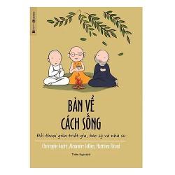 Sách - Bàn Về Cách Sống - Đối Thoại Giữa Triết Gia, Bác Sỹ Và Nhà Sư (Tặng Postcard Xuân bốn mùa)