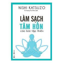 Sách - Làm Sạch Tâm Hồn - Các Bài Tập Thiền Của Nishi Katsuzo
