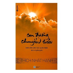 Sách - Con Đường Chuyển Hóa Của Thầy Thích Nhất Hạnh - Trải nghiệm hành giả để tạo ra nếp sống tịnh tâm trong cuộc sống hàng ngày ra sao?