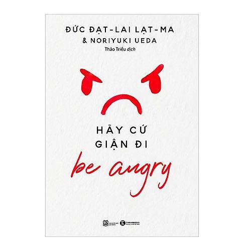 Sách - Hãy cứ giận đi - Be Angry - Sự kết hợp hoàn hảo từ nghiên cứu sức khỏe và đạo lý Phật Pháp