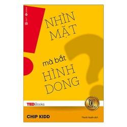 Sách - TedBooks - Nhìn Mặt Mà Bắt Hình Dong - Chip Kidd - Thanh Huyền Dịch