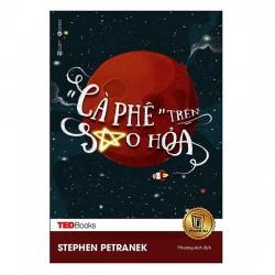 Sách - TedBooks Cà Phê Trên Sao Hỏa (Tặng Postcard) - Mục tiêu cuối cùng của nhân loại