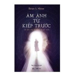 Sách - Ám ảnh từ kiếp trước: Bí mật của sự sống và cái chết - Một câu chuyện có thật về ca điều trị của tác giả Brian L. Weiss